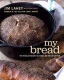 My Bread  The Revolutionary No Work  No Knead Method