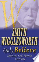 Smith Wigglesworth  Only Believe