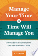 Book Manage Your Time or Time Will Manage You  Strategies That Work from an Educator Who s Been There