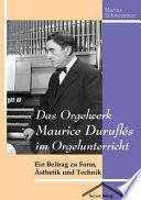 Das Orgelwerk Maurice Duruflés im Orgelunterricht
