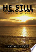 He Still Speaks, Now Listen a Compilation of Parables