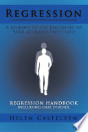 Regression  a Journey to the Beginning of Your  Current Past  Life
