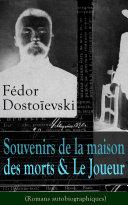 Fédor Dostoïevski: Souvenirs de la maison des morts & Le Joueur (Romans autobiographiques) Book