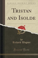 Tristan And Isolde Classic Reprint