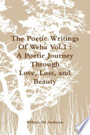 The Poetic Writings Of Weba Vol 1   A Poetic Journey Through Love  Loss  and Beauty
