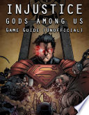 Injustice  Gods Among Us Game Guide  Unofficial