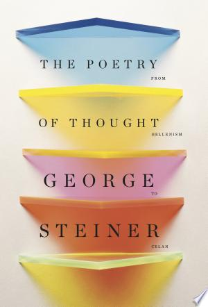 The Poetry of Thought: From Hellenism to Celan - ISBN:9780811219457