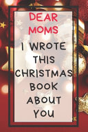 Dear Moms I Wrote This Christmas Book About You