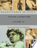 Renaissance in Italy   Italian Literature  Volume IV  Illustrated