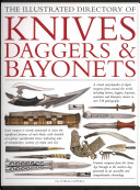 The Illustrated Directory of Knives  Daggers and Bayonets