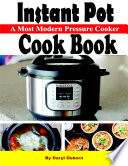 Instant Pot a Most Modern Pressure Cooker  Cook Book