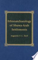Ethnoarchaeology of Shuwa Arab Settlements