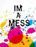 I M A Mess