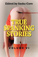 True Spanking Stories, Volume VI: True Accounts of Erotic Spanking, Bdsm Spanking, Punishment Spanking, Discipline Spanking, Otk Spanking, Kinky Spank