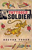 The Tattooed Soldier by Héctor Tobar