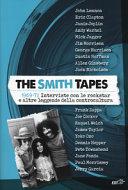 The Smith tapes. 1969-72. Interviste con le rockstar e altre leggende della controcultura