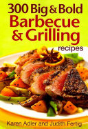 300 Big   Bold Barbecue   Grilling Recipes