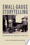 Small Gauge Storytelling  Discovering the Amateur Fiction Film