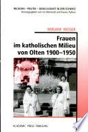 Frauen im katholischen Milieu von Olten 1900-1950