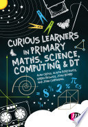 Curious Learners in Primary Maths  Science  Computing and DT