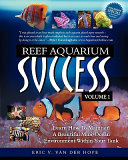 Reef Aquarium Success - Volume 1: Learn How to Maintain a Beautiful Mini-Ocean Environment Within Your Tank