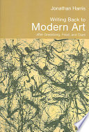 Writing Back to Modern Art Leading Art Writers Of The Latter Twentieth Century
