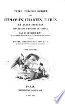 Table chronologique des dipl  mes  chartes  titres et actes imprim  s concernant l Histoire de France  Par M   Louis Georges Oudart Feudrix  de Brequigny