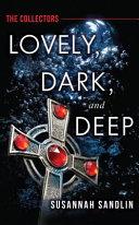 Lovely  Dark  and Deep