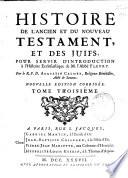 Histoire de l Ancien et du Nouveau Testament  et des juifs  pour servir d introduction    l Histoire eccl  siastique de M  l Abb   Fleury