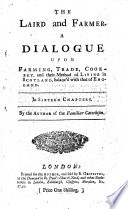 The laird and farmer  a dialogue upon farming  trade  cookery  and their method of living in Scotland  balanc d with that of England  by the author of the Familiar catechism