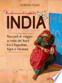 Indimenticabile India  Racconti di viaggio in India del Nord tra il Rajasthan  Agra e Varanasi