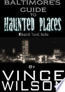 Baltimore s Guide to Haunted Places