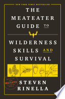 The MeatEater Guide to Wilderness Skills and Survival Book PDF