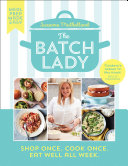 The Batch Lady: Shop Once. Cook Once. Eat Well All Week. Batch Method Brings The Gift