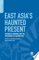 East Asia's Haunted Present: Historical Memories and the Resurgence of Nationalism