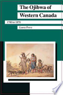 The Ojibwa of Western Canada  1780 to 1870