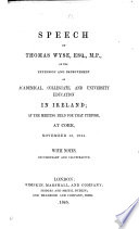 Speech     on the extension and improvement of academical  collegiate and university education in Ireland      at Cork  Nov  13  1844  With notes  documentary and illustrative