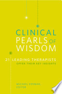 Clinical Pearls of Wisdom  21 Leading Therapists Offer Their Key Insights