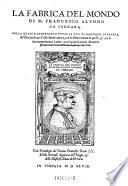 La fabrica del mondo; nella quale si contengono tutte le voci di Dante, del Petrarca, del Boccaccio e d'Altri buoni autori, con la dichiaratione di quelle e con le sue interpretationi latine
