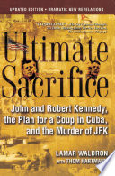 Ultimate Sacrifice Cuba To The Assassination Of Jfk Updated To Reveal