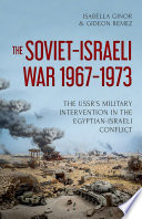 The Soviet-Israeli War, 1967-1973 : accentuated continuity of soviet policy...