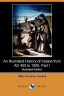 An Illustrated History of Ireland from Ad 400 to 1800  Part I
