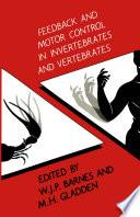 Feedback and Motor Control in Invertebrates and Vertebrates