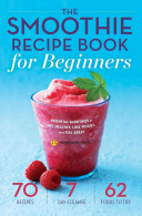 The Smoothie Recipe Book for Beginners
