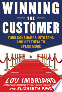 Winning the Customer  Turn Consumers into Fans and Get Them to Spend More