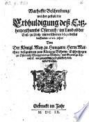 Warhaffte Beschreibung, welcher gestalt die Erbhuldigung deß Ertzhertzogthumbs Osterreich, im Land ob der Enß, zu Lintz, im verschienen Majo dieses lauffenden 1609. jahrs, Von Der Königl. May. zu Hungarn, Herrn Matthia, designirtem zum König zu Böheim, Ertzhertzogen zu Osterreich, Marggraven zu Mähren, vnd Graven zu Tyrol, &c. vorgenommen, vnd glücklich vollendet worden