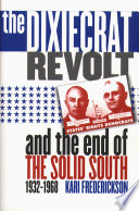 The Dixiecrat Revolt and the End of the Solid South  1932 1968
