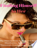 Finding Himself In Her – the Ultimate Erotic Feminization Story (Sissification, Shemale, Trans, Transexual, Crossdressing, Transition)