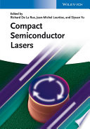 Compact Semiconductor Lasers : contribution by the top experts around the world...