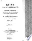Revue encyclopedique ou analyse raisonnee des productions les plus remarquables dans la litterature  les sciences et les arts  par une reunion de membres de l institut et d autres hommes de lettres  Ann  1819 1833